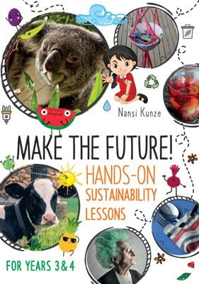 Make the Future Hands on Sustainability Lessons for Years 3 and 4